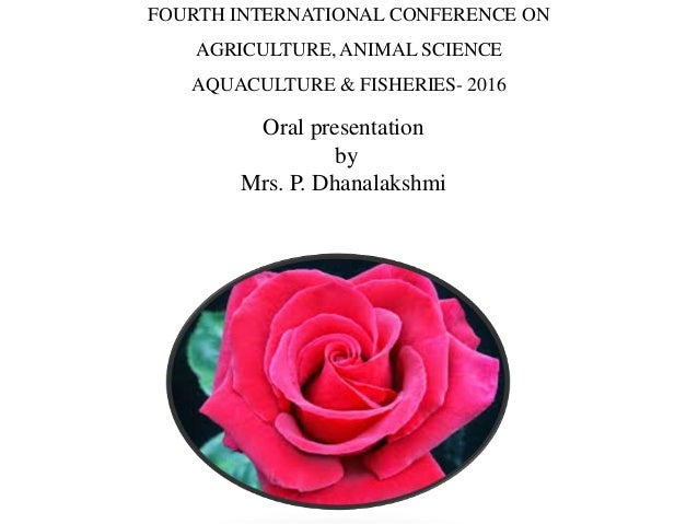 FOURTH INTERNATIONAL CONFERENCE ON AGRICULTURE, ANIMAL SCIENCE AQUACULTURE & FISHERIES- 2016 Oral presentation by Mrs. P. ...