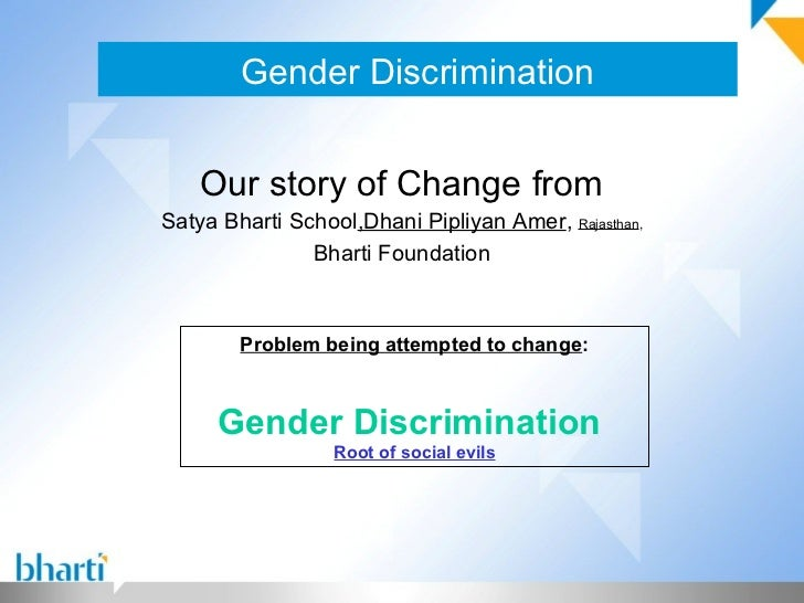 Gender Discrimination    Our story of Change fromSatya Bharti School,Dhani Pipliyan Amer, Rajasthan,               Bharti ...