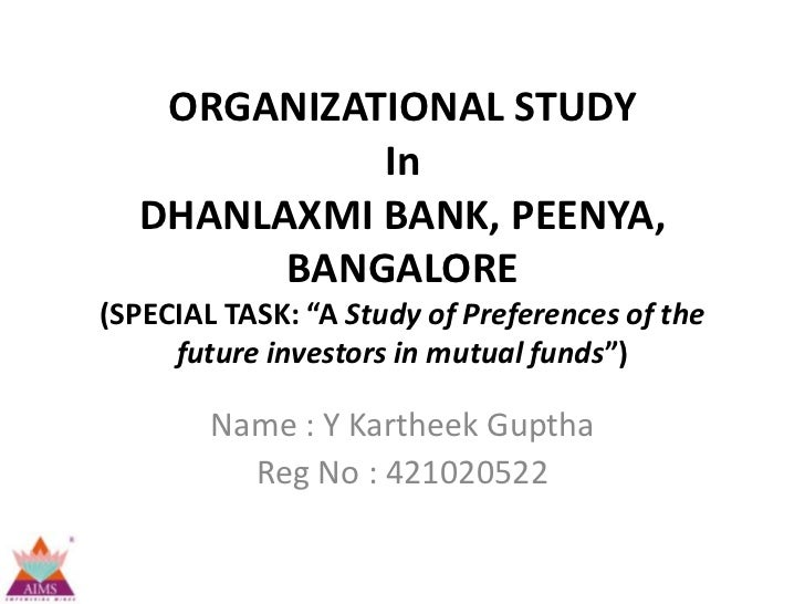 """ORGANIZATIONAL STUDY            In  DHANLAXMI BANK, PEENYA,        BANGALORE(SPECIAL TASK: """"A Study of Preferences of the ..."""
