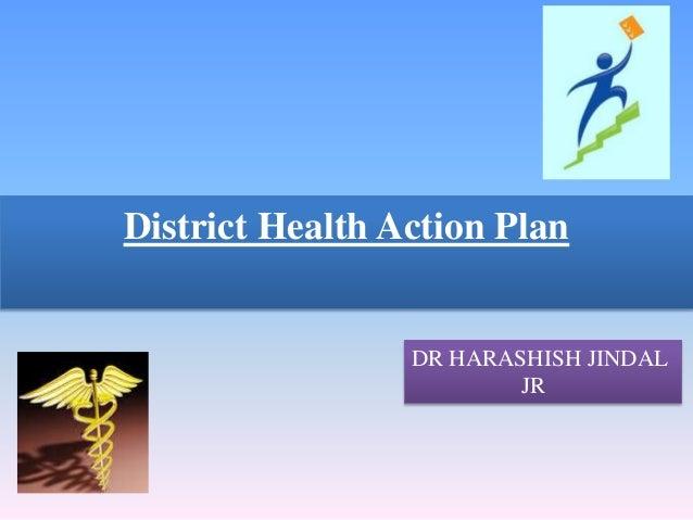 District Health Action Plan DR HARASHISH JINDAL JR