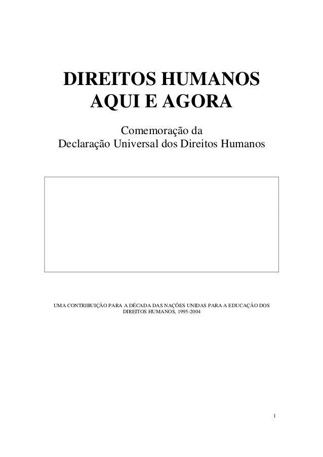 DIREITOS HUMANOS     AQUI E AGORA             Comemoração da Declaração Universal dos Direitos HumanosUMA CONTRIBUIÇÃO PAR...