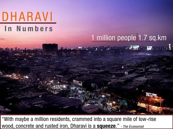 """D H A R AV I In Numbers                                         1 million people 1.7 sq.km""""With maybe a million residents,..."""