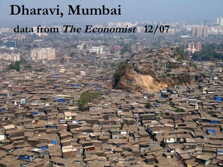 Dharavi, Mumbai   data from  The Economist   12/07