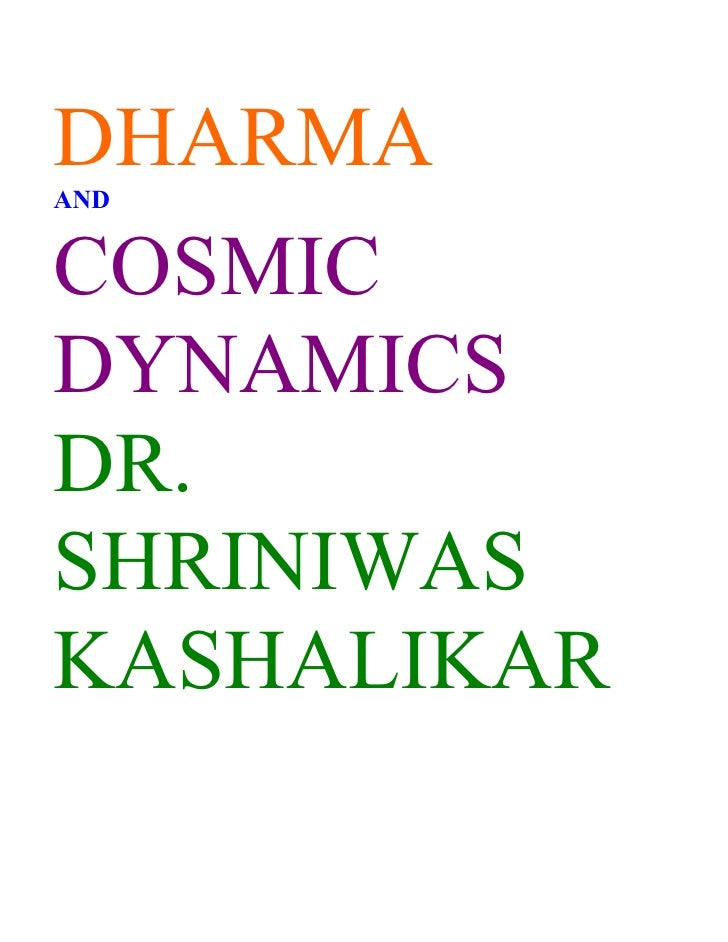 DHARMA AND   COSMIC DYNAMICS DR. SHRINIWAS KASHALIKAR