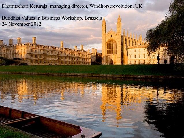 Dharmachari Keturaja, managing director, Windhorse:evolution, UKBuddhist Values in Business Workshop, Brussels24 November ...