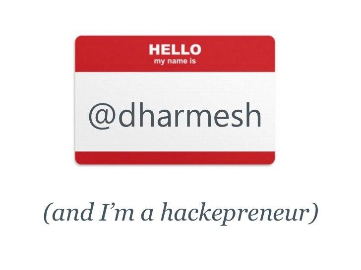 @dharmesh  (and I'm a hackepreneur)