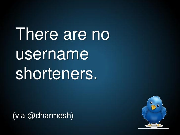 There are no username shorteners.  (via @dharmesh)
