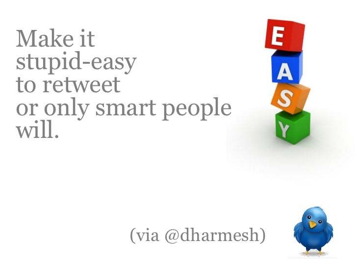 Outbound Marketing  Make it  stupid-easy  to retweet  or only smart people  will.                 (via @dharmesh)