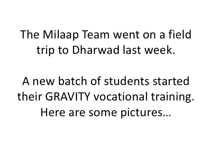 The Milaap Team went on a field trip to Dharwad last week.A new batch of students started their GRAVITY vocational trainin...