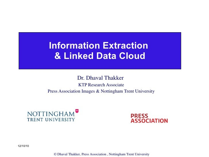 Information Extraction  & Linked Data Cloud Dr. Dhaval Thakker  KTP Research Associate Press Association Images & Nottingh...