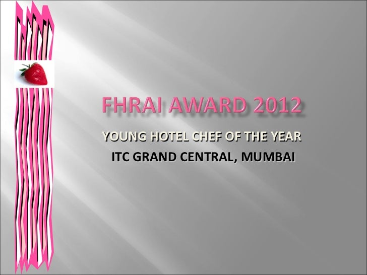 YOUNG HOTEL CHEF OF THE YEAR ITC GRAND CENTRAL, MUMBAI