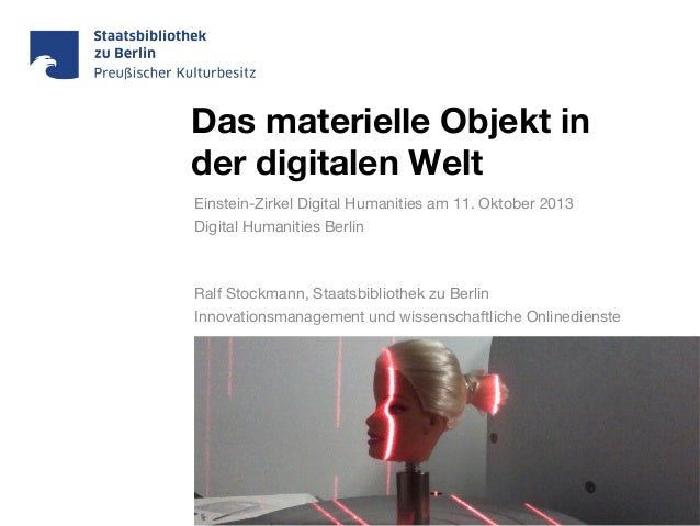 Das materielle Objekt in der digitalen Welt Einstein-Zirkel Digital Humanities am 11. Oktober 2013 Digital Humanities Berl...