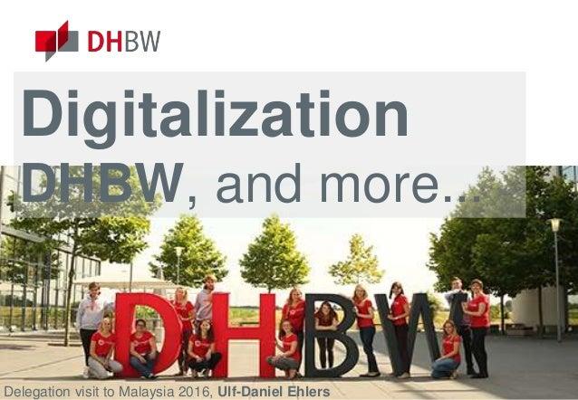 www.dhbw.de Digitalization DHBW, and more... Delegation visit to Malaysia 2016, Ulf-Daniel Ehlers