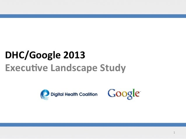 DHC/Google  2013     Execu3ve  Landscape  Study    1