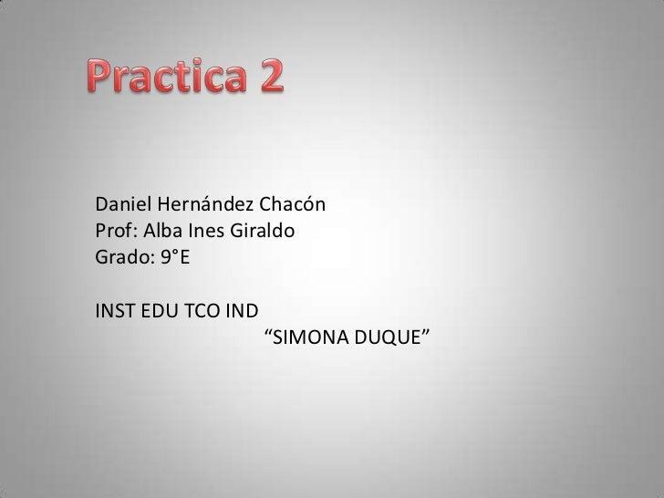 "Daniel Hernández ChacónProf: Alba Ines GiraldoGrado: 9°EINST EDU TCO IND                   ""SIMONA DUQUE"""