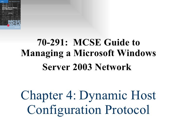 70-291:  MCSE Guide to Managing a Microsoft Windows Server 2003 Network   Chapter 4:   Dynamic Host Configuration Protocol