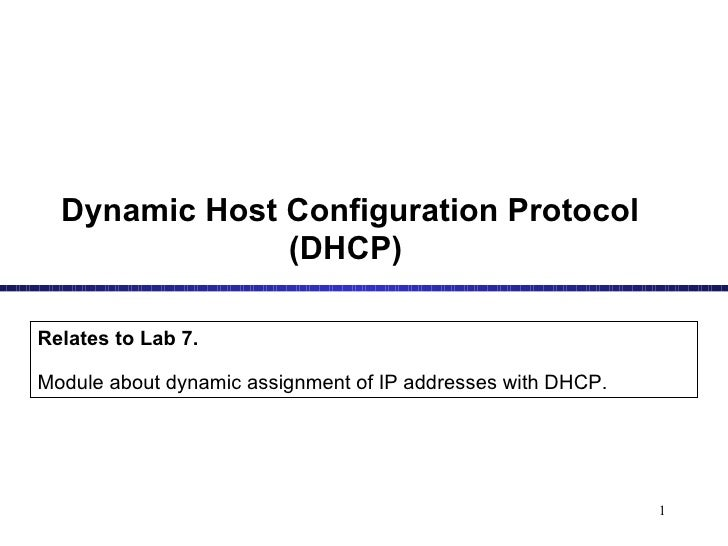 Dynamic Host Configuration Protocol (DHCP)   Relates to Lab 7. Module about dynamic assignment of IP addresses with DHCP.