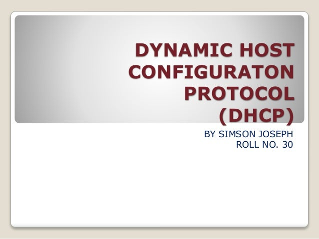 DYNAMIC HOST CONFIGURATON PROTOCOL (DHCP) BY SIMSON JOSEPH ROLL NO. 30