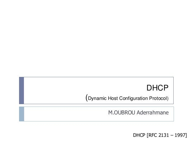 DHCP  (Dynamic Host Configuration Protocol)  M.OUBROU Aderrahmane  DHCP [RFC 2131 – 1997]