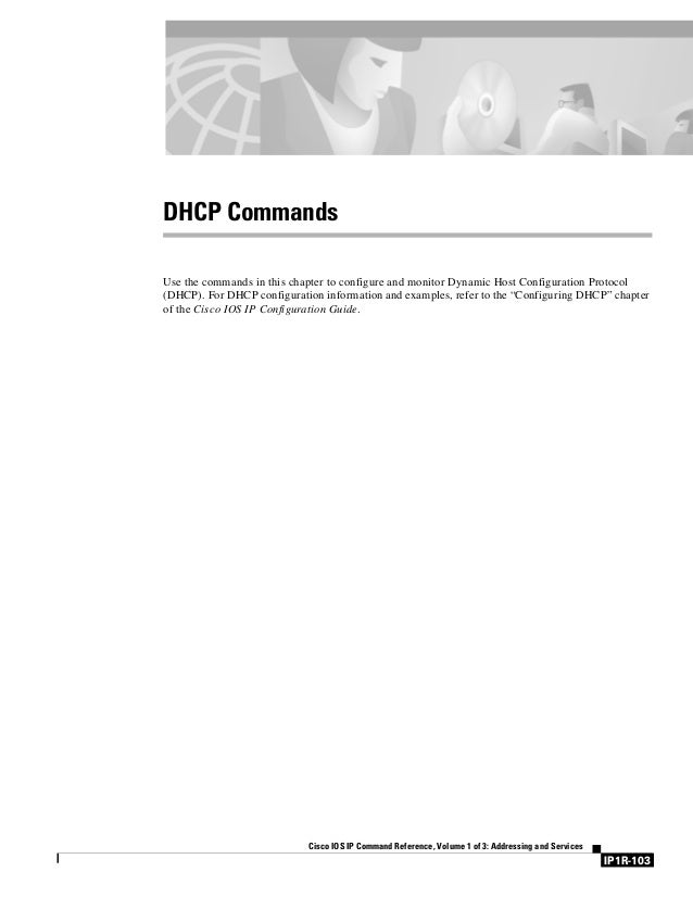 IP1R-103 Cisco IOS IP Command Reference, Volume 1 of 3: Addressing and Services DHCP Commands Use the commands in this cha...