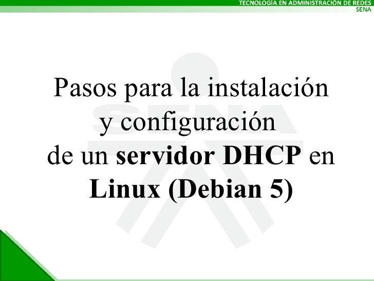 Pasos para la instalación y configuración  de un  servidor DHCP  en  Linux (Debian 5)