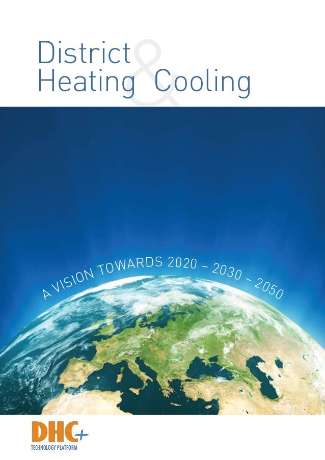 &District Heating Cooling a VISION towards 2020 – 2030 – 2050 TECHNOLOGY PLATFORM