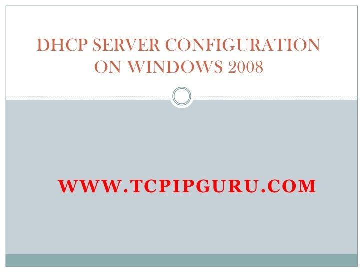 DHCP SERVER CONFIGURATION     ON WINDOWS 2008 WWW.TCPIPGURU.COM