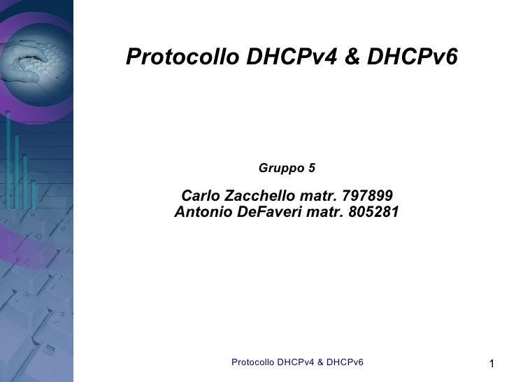 Protocollo DHCPv4 & DHCPv6                   Gruppo 5      Carlo Zacchello matr. 797899    Antonio DeFaveri matr. 805281  ...