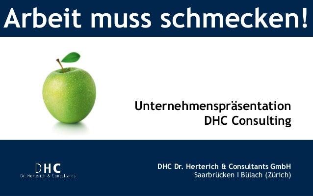 Arbeit muss schmecken!  Unternehmenspräsentation  DHC Consulting  DHC Dr. Herterich & Consultants GmbH  Saarbrücken I Büla...