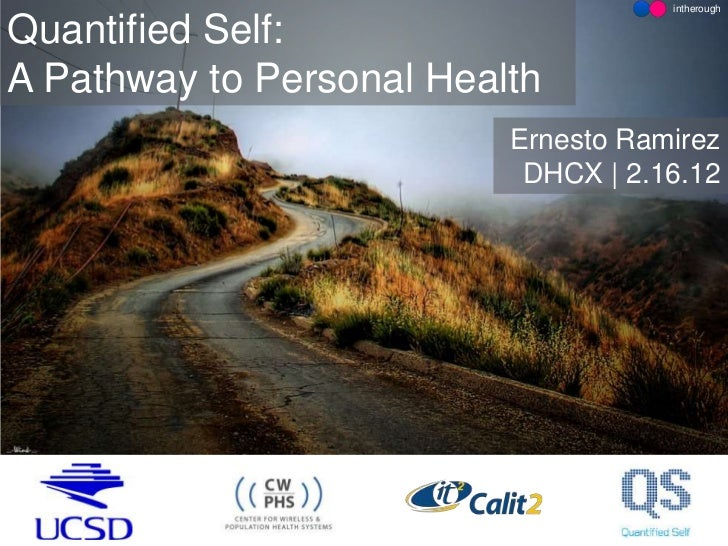 intheroughQuantified Self:A Pathway to Personal Health                          Ernesto Ramirez                           ...