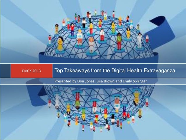 Top Takeaways from the Digital Health ExtravaganzaDHCX 2013Presented by Don Jones, Lisa Brown and Emily Springer