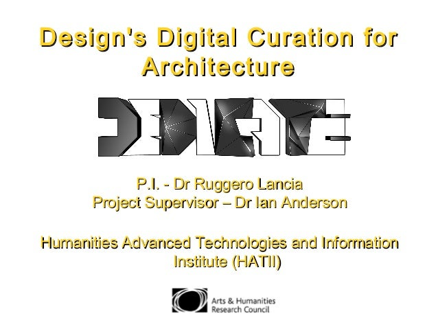 Design's Digital Curation forDesign's Digital Curation for ArchitectureArchitecture P.I. - Dr Ruggero LanciaP.I. - Dr Rugg...