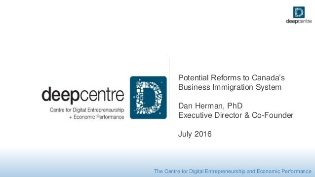 The Centre for Digital Entrepreneurship and Economic Performance Potential Reforms to Canada's Business Immigration System...