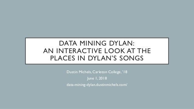 DATA MINING DYLAN: AN INTERACTIVE LOOK AT THE PLACES IN DYLAN'S SONGS Dustin Michels, Carleton College, '18 June 1, 2018 d...