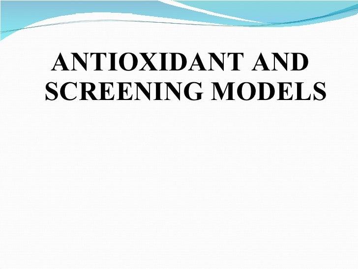 <ul><li>ANTIOXIDANT AND SCREENING MODELS </li></ul>