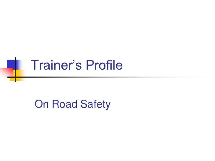 Trainer's ProfileOn Road Safety
