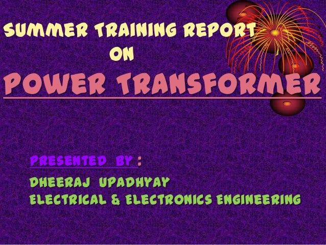 Summer Training Report on  Power Transformer Presented by : Dheeraj Upadhyay Electrical & Electronics Engineering