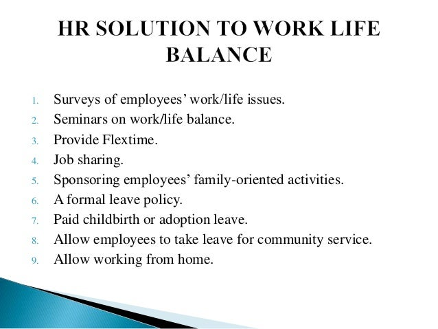 work life balance hrm Furthermore, family life enhances work life to a greater degree than work life enhances family life crossover, when the stresses of work affect the mood and health of one's spouse, is more likely to affect women than men.