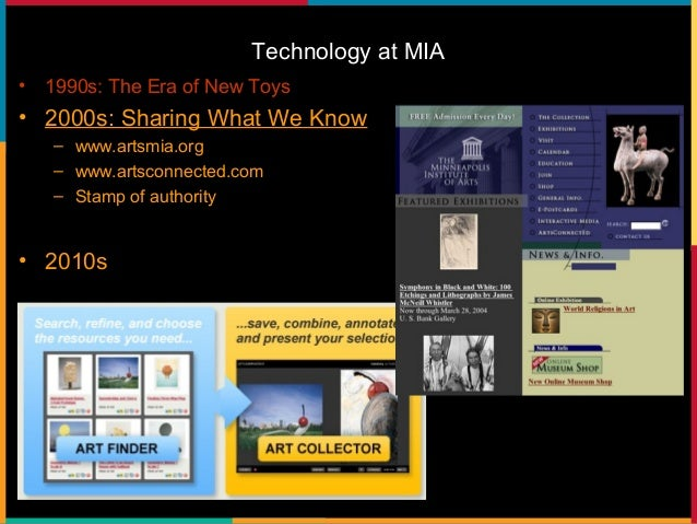 Technology at MIA • 1990s: The Era of New Toys • 2000s: Sharing What We Know • 2010s: New Strategic Direction – Engaging a...