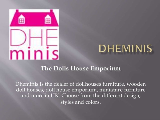 The Dolls House Emporium Dheminis is the dealer of dollhouses furniture, wooden doll houses, doll house emporium, miniatur...