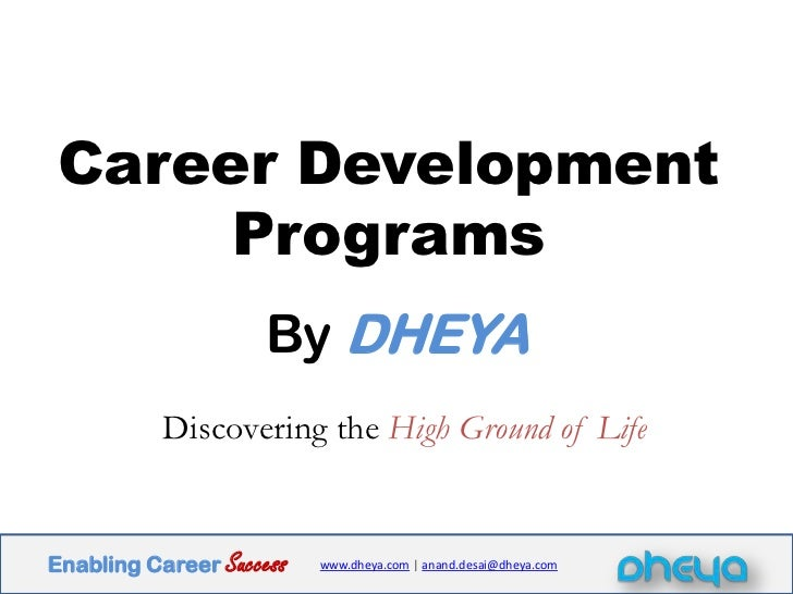 Career Development Programs<br />By DHEYA<br />Discovering theHigh Ground of Life<br />