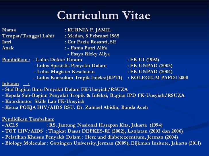 Curriculum Vitae <ul><li>Nama : KURNIA F. JAMIL </li></ul><ul><li>Tempat/Tanggal Lahir : Medan, 8 Februari 1965 </li></ul>...
