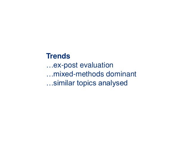 Trends …ex-post evaluation …mixed-methods dominant …similar topics analysed
