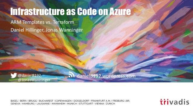 daniel8192.wordpress.com@daniel8192, @JonasWanninger Infrastructure as Code on Azure ARM Templates vs. Terraform Daniel Hi...