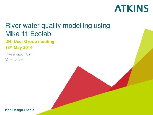 River water quality modelling using Mike 11 Ecolab DHI User Group meeting 13th May 2014 Presentation by: Vera Jones