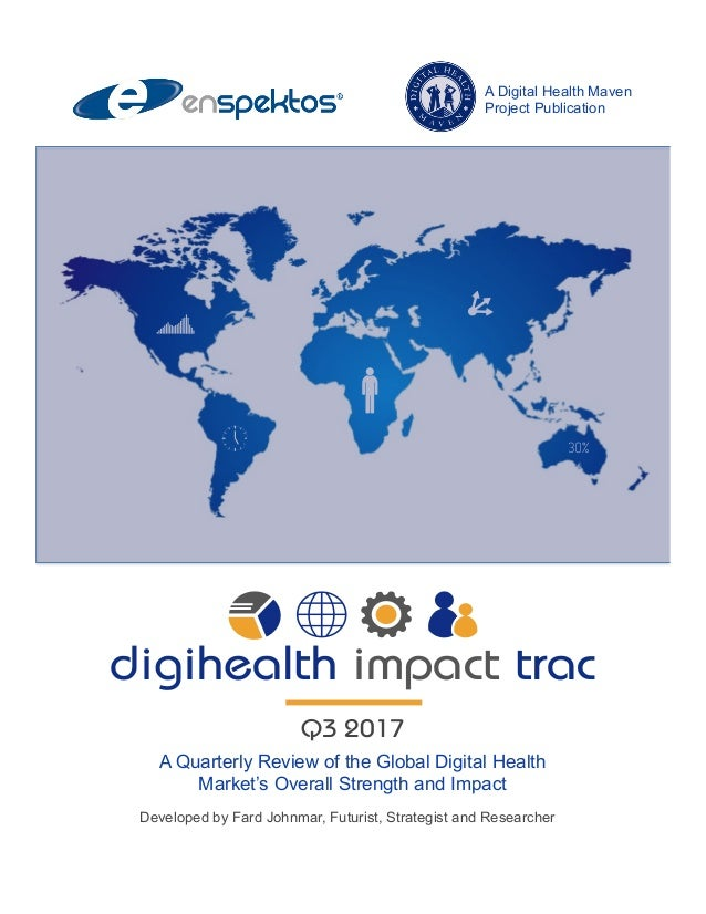 A Quarterly Review of the Global Digital Health Market's Overall Strength and Impact digihealth impact trac Q3 2017 Develo...