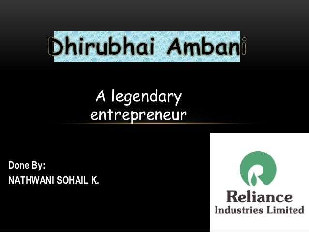 A legendary                entrepreneurDone By:NATHWANI SOHAIL K.