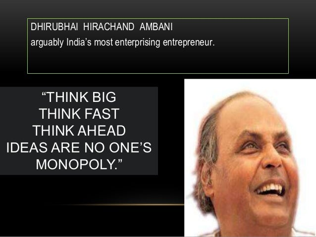 "DHIRUBHAI HIRACHAND AMBANI   arguably India's most enterprising entrepreneur.     ""THINK BIG    THINK FAST   THINK AHEADID..."