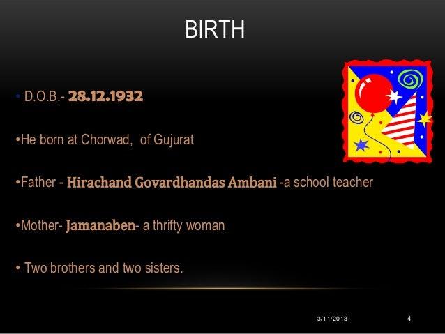 BIRTH• D.O.B.- 28.12.1932•He born at Chorwad, of Gujurat•Father - Hirachand Govardhandas Ambani -a school teacher•Mother- ...