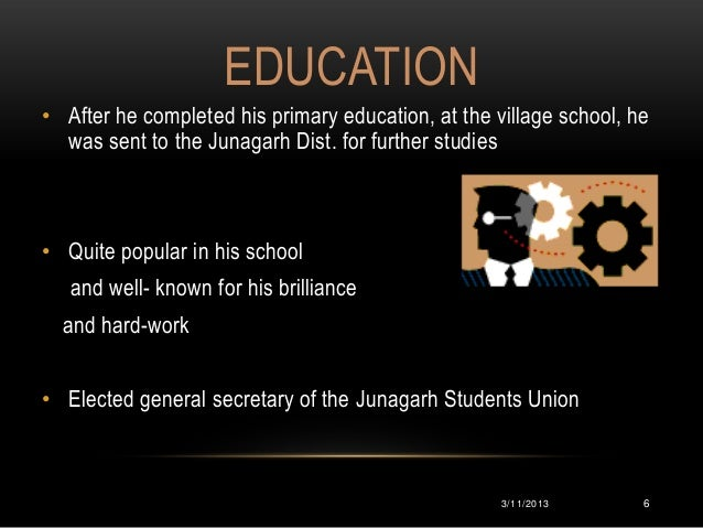 EDUCATION• After he completed his primary education, at the village school, he  was sent to the Junagarh Dist. for further...